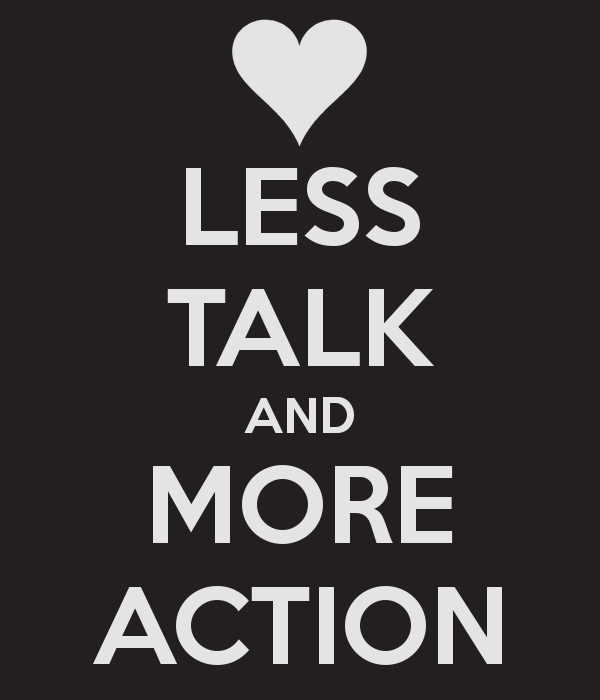 less talk more work